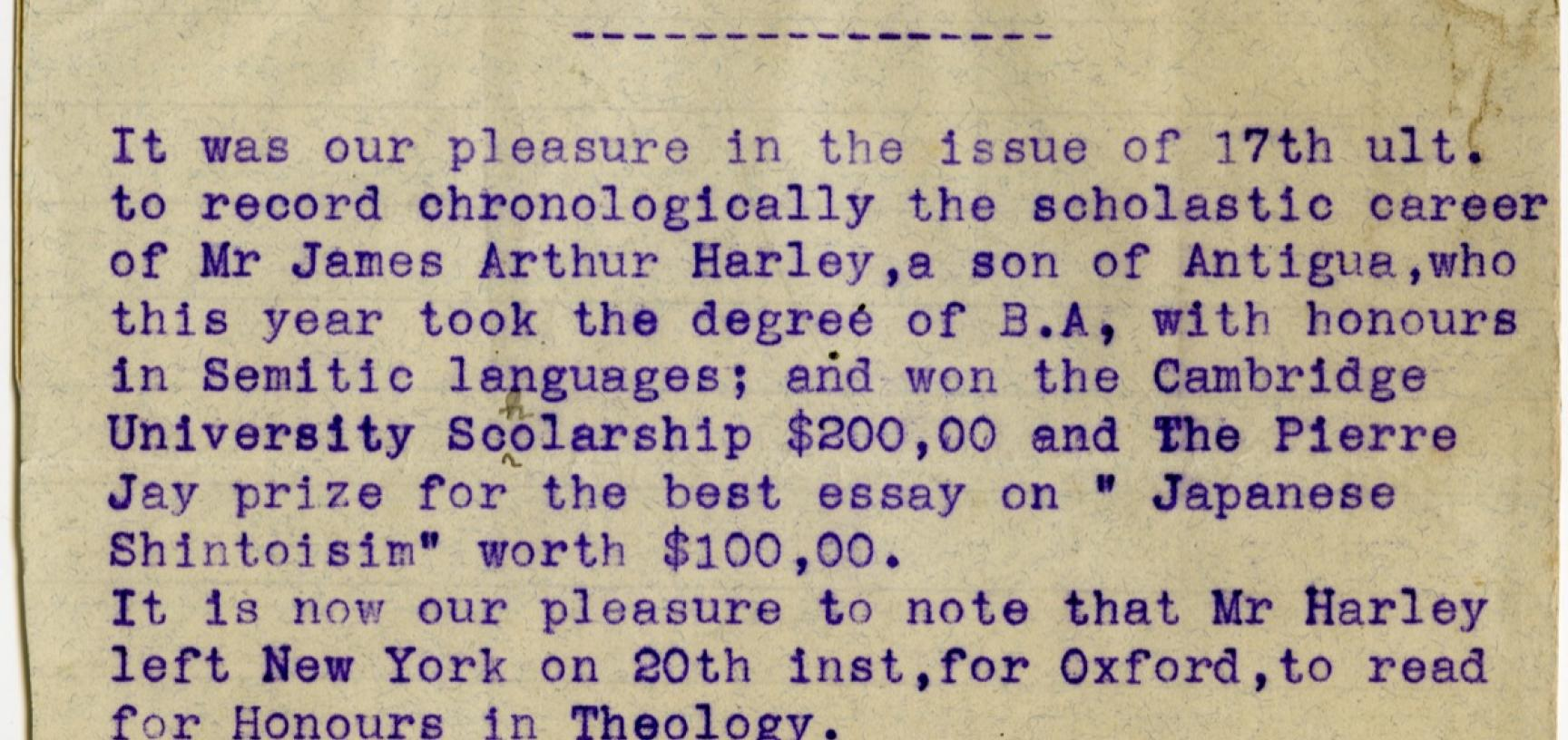 Typed announcement from The Antigua Standard, dated 28 September 1907, reporting Harley's graduation from Harvard University with a BA with Honours in Semitic Languages, and his departure for Oxford, to read for Honours in Theology. 'His is a proud record